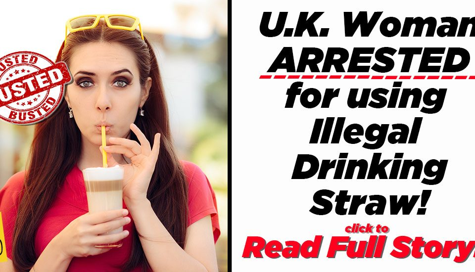UK woman arrested for illegal use of plastic drinking straw